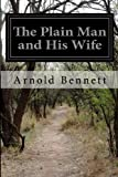 The Plain Man and His Wife, Arnold Bennett, 1499665687