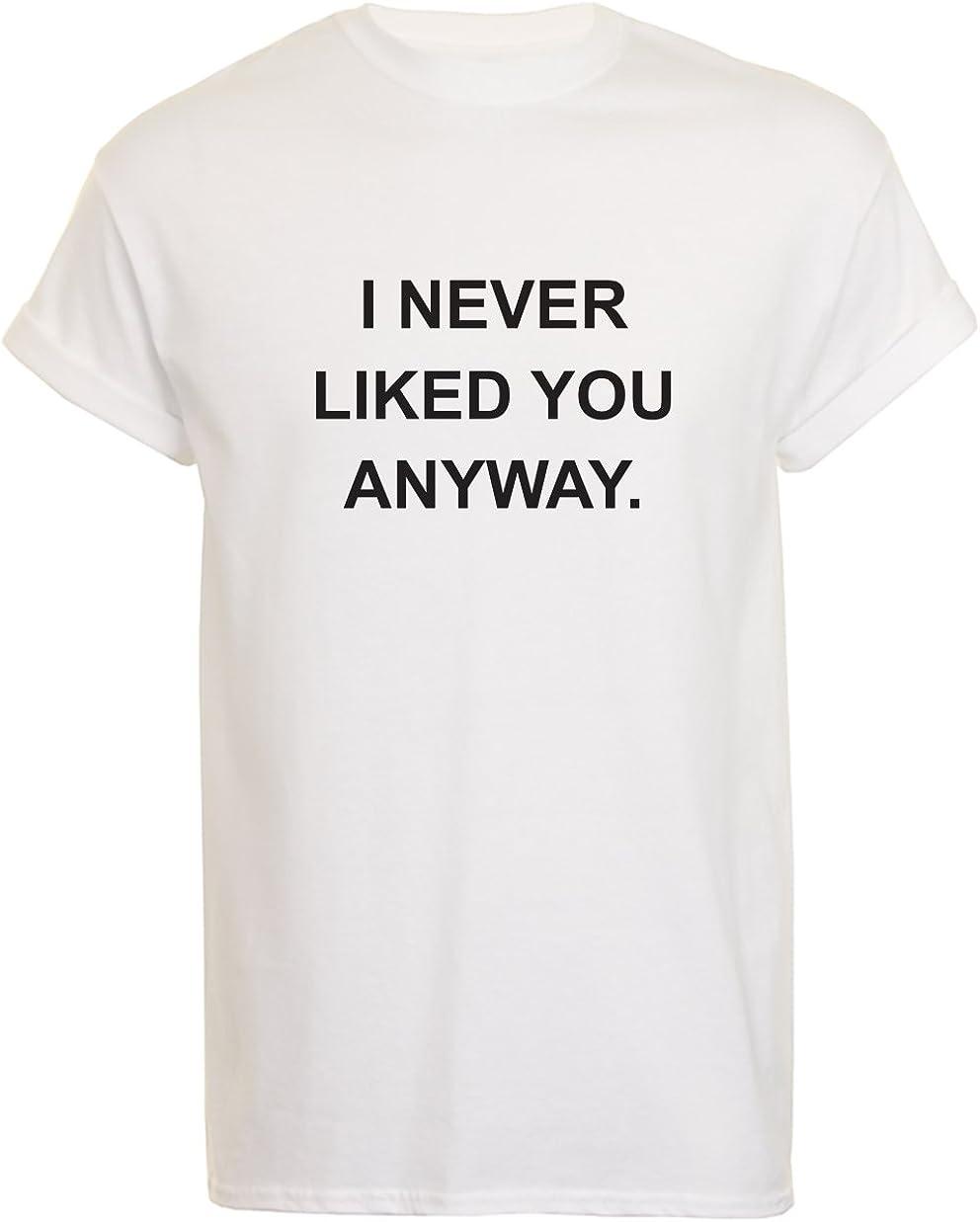 TeeIsland I Never Liked You Anyway
