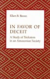 In Favor of Deceit : A Study of Tricksters in an Amazonian Society, Basso, Ellen, 0816510229