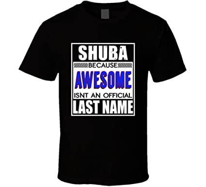 Shuba Because Awesome Official Last Name Funny T Shirt | Amazon com