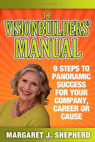Read Online The Visionbuilders' Manual: 9 Steps To Panormamic Success For Your Company, Career Or Cause PDF