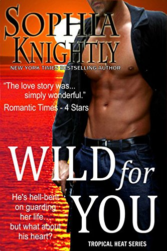 Book: Wild for You (Tropical Heat Series, Book One) by Sophia Knightly