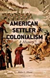 American Settler Colonialism : A History, Hixson, Walter L., 1137374241