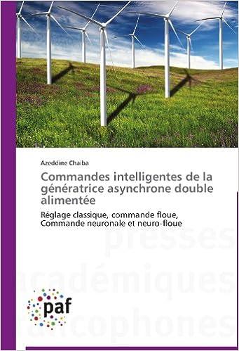 Livres Commandes intelligentes de la génératrice asynchrone double alimentée: Réglage classique, commande floue,   Commande neuronale et neuro-floue pdf, epub