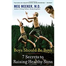 Boys Should Be Boys: 7 Secrets to Raising Healthy Sons
