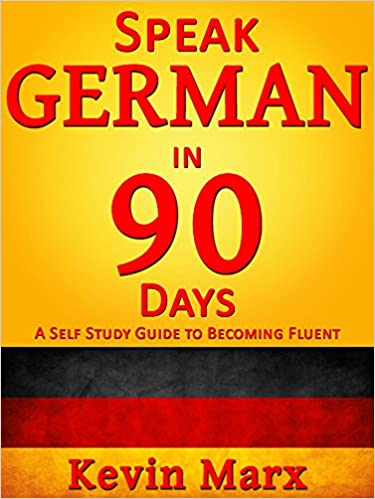 Speak german in 90 days a self study guide to becoming fluent speak german in 90 days a self study guide to becoming fluent kindle edition by kevin marx reference kindle ebooks amazon fandeluxe Image collections