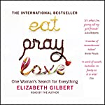 Eat, Pray, Love: One Woman's Search for Everything | Elizabeth Gilbert
