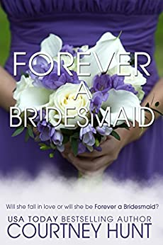 Forever a Bridesmaid (Always a Bridesmaid Book 1) by [Hunt, Courtney]