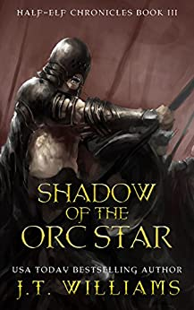 Shadow of the Orc Star: A Tale of the Dwemhar (Half-Elf Chronicles Book 3) by [Williams, J.T.]