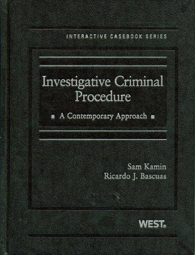 Investigative Criminal Procedure: A Contemporary Approach (Interactive Casebook)