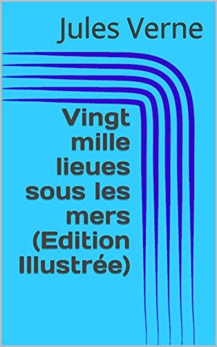Vingt mille lieues sous les mers (Edition Illustrée) (French Edition)