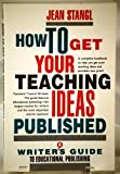 How to Get Your Teaching Ideas Published, Jean Stangl, 0802774121