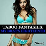 Taboo Fantasies: My Brat's Eighteenth |  Thrust