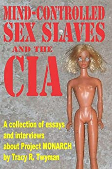 Mind-Controlled Sex Slaves and the CIA by [Twyman, Tracy R.]