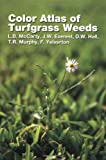 Color Atlas of Turfgrass Weeds, L. B. McCarty, J. W. Everest, D. W. Hall, T. R. Murphy, F. Yelverton, 1575041421