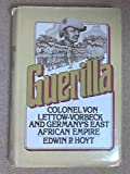 Guerilla: Colonel von Lettow-Vorbeck and Germany's East African Empire by Hoyt(December 1, 1981) Hardcover