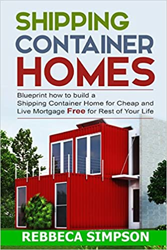 Shipping container homes blueprint how to build a shipping shipping container homes blueprint how to build a shipping container home for cheap and live mortgage free for rest of your life rebbeca simpson malvernweather Images