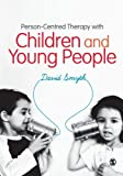 Person-Centred Therapy with Children and Young People, Smyth, David, 0857027603