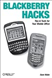 Blackberry Hacks : Tips and Tools for Your Mobile Office, Mabe, Dave, 0596101155