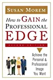 How to Gain the Professional Edge: Achieve the Personal and Professional Image You Want
