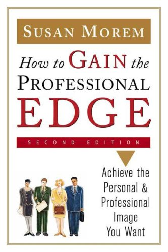 Download How to Gain the Professional Edge: Achieve the Personal and Professional Image You Want pdf epub