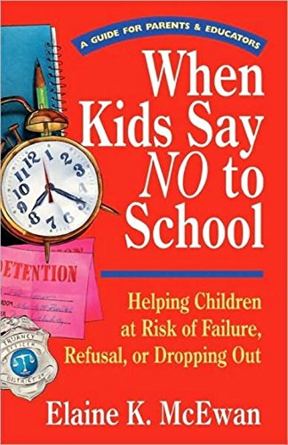 When Kids Say No to School: Helping Children at Risk of Failure, Refusal, or Dropping Out