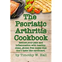 Psoriatic Arthritis Cookbook: Reduce your pain and inflammation with healthy, clean...