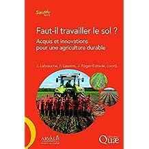 Faut-il travailler le sol ?: Acquis et innovations pour une agriculture durable (Savoir faire) (French Edition)