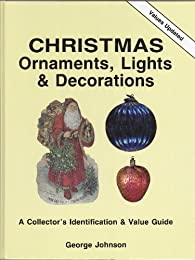 Christmas Ornaments, Lights and Decorations: Collector's Identification & Value Guide (Christmas Ornaments II, Lights & Decorations)