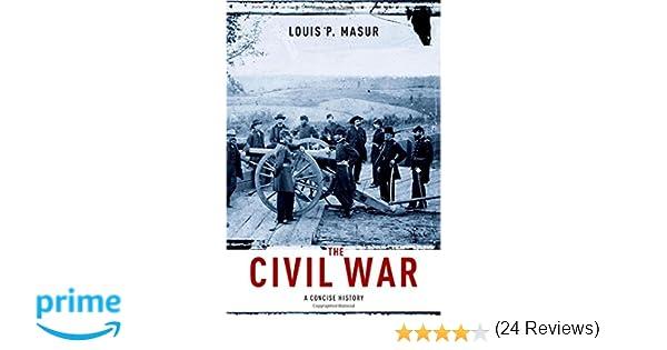 The Civil War: A Concise History: Louis P. Masur: 9780199740482 ...