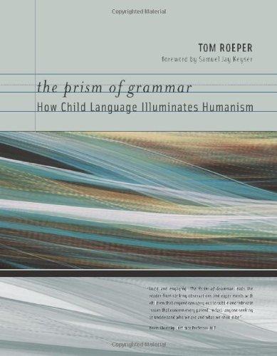 The Prism of Grammar: How Child Language Illuminates Humanism (Bradford Books)
