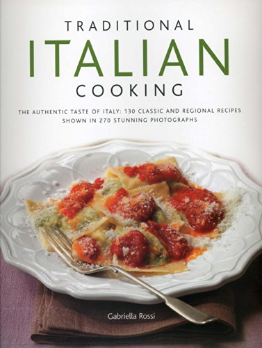Traditional Italian Cooking: The authentic taste of Italy: 130 classic and regional recipes shown in 270 stunning