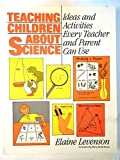 img - for Teaching children about science: Ideas and activities every teacher and parent can use (The Prentice-Hall science education series) by Elaine Levenson (1987-05-03) book / textbook / text book