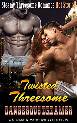 Twisted Threesome: Dangerous Dreamer: A Menage Romance Book Collection