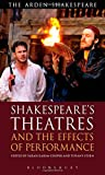 Shakespeare's Theatres and the Effects of Performance (The Arden Shakespeare Library)