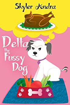 Delta the Fussy Dog (Delta the Dog Series Book 1) by [Andra, Skyler]