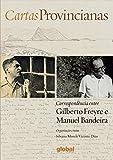 Cartas Provincianas. Correspondência Entre Gilberto Freyre e Manuel Bandeira