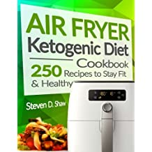 Air Fryer Ketogenic Diet Cookbook: 250 Recipes to Stay Fit and Healthy
