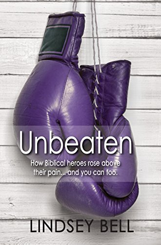 Book: Unbeaten - How Biblical heroes rose above their pain... and you can too. by Lindsey Bell