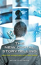 The New Digital Storytelling: Creating Narratives with New Media by Bryan Alexander (2011-04-07)