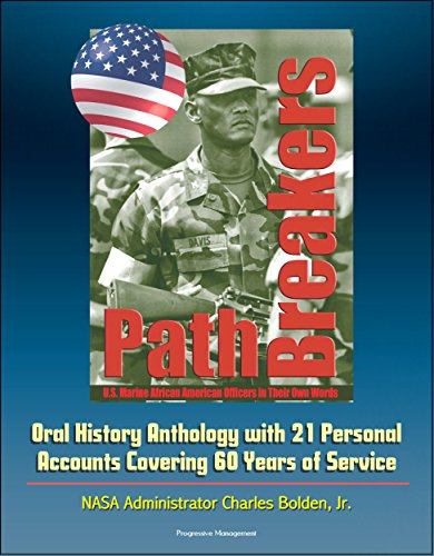 Search : Pathbreakers: U.S. Marine African American Officers in Their Own Words - Oral History Anthology with 21 Personal Accounts Covering 60 Years of Service - NASA Administrator Charles Bolden, Jr.