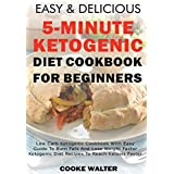 Einfach And Delicious 5-minute Ketogenic Diet Cookbook For Beginners: Low Carb Ketogenic Cookbook With Easy Guide To Burn Fats And Lose Weight Faster - Ketogenic Diet Recipes To Reach Ketosis Faster