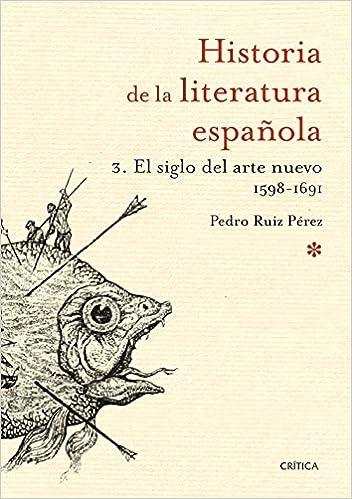 El siglo del arte nuevo 1598-1691: Historia de la literatura española 3: Amazon.es: Ruiz Pérez, Pedro: Libros