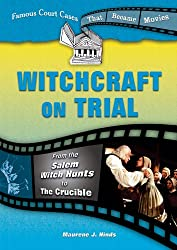 Witchcraft on Trial: From the Salem Witch Hunts to the Crucible (Famous Court Cases That Became Movies (Prebound))