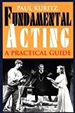 img - for Fundamental Acting: A Practical Guide (Applause Acting Series) (The Applause Acting Series) book / textbook / text book