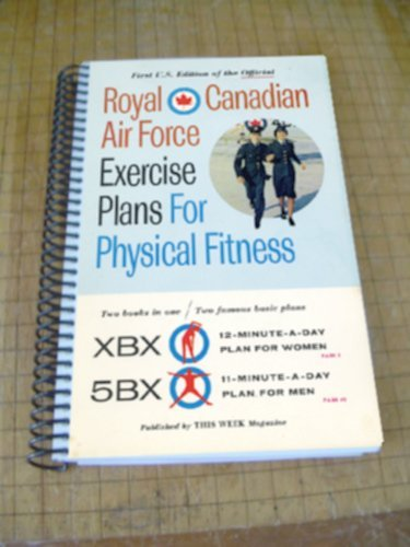 Royal Canadian Air Force Exercise Plans for Physical Fitness — 2 Books in 1 — XBX 12 Minute a Day Plan for Women / 5BX 11 Minute a Day Plan for Men — Revised Edition