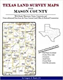 Texas Land Survey Maps for Mason County : With Roads, Railways, Waterways, Towns, Cemeteries and Including Cross-referenced Data from the General Land Office and Texas Railroad Commission, Boyd, Gregory A., 1420350773