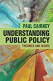 Understanding Public Policy: Theories and Issues (The Public Policy Series)
