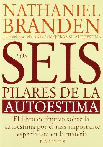 Los seis pilares de la autoestima by Paidos Iberica Ediciones S A