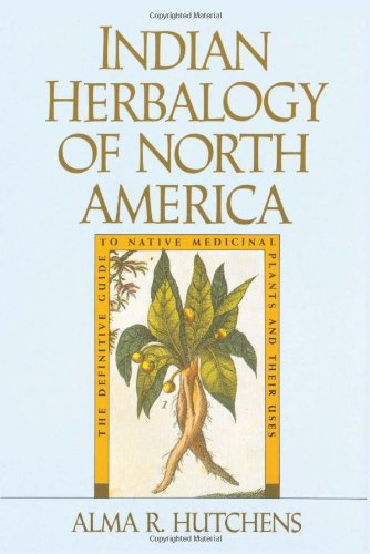Indian Herbalogy of North America: The Definitive Guide to Native (Native American Healing Plants)